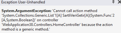 System.ArgumentException: 'Cannot Call Action Method 'System.Collections.Generic.List`1[A] X[A](System.Func`2[A,System.Boolean])' On Controller 'XXX' Because The Action Method Is a Generic Method.' Hatası ve Çözümü